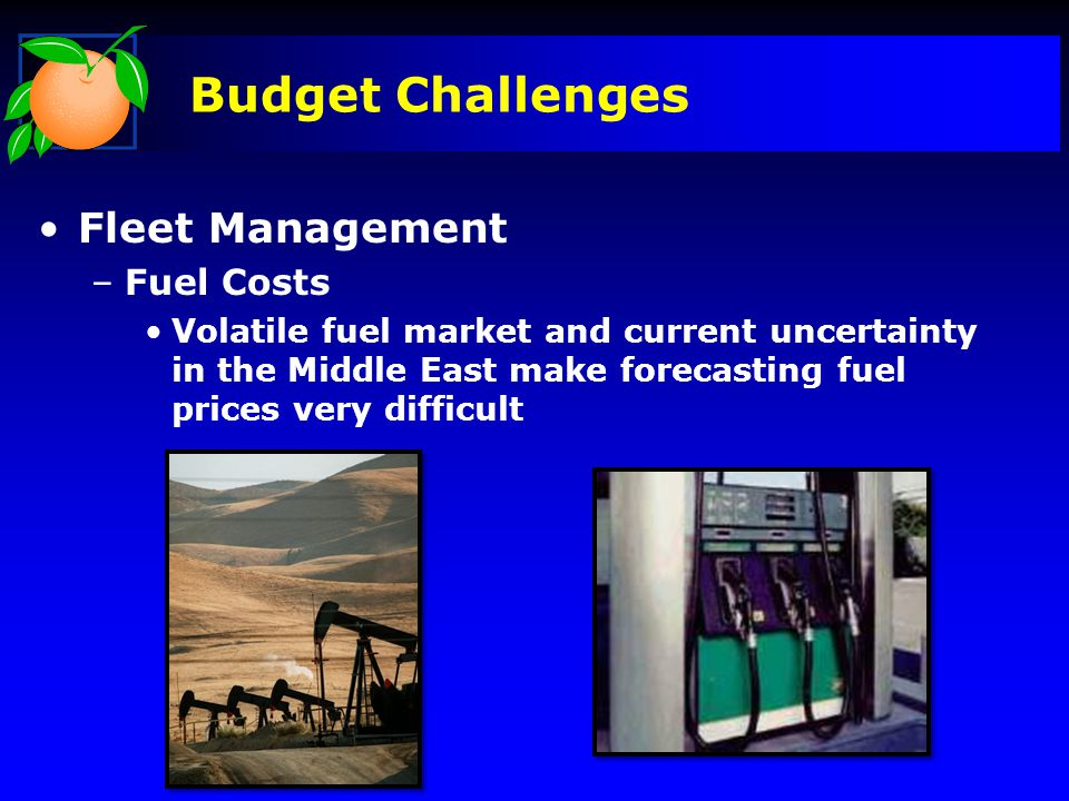 Budget Challenges Fleet Management –Fuel Costs Volatile fuel market and current uncertainty in the Middle East make forecasting fuel prices very difficult