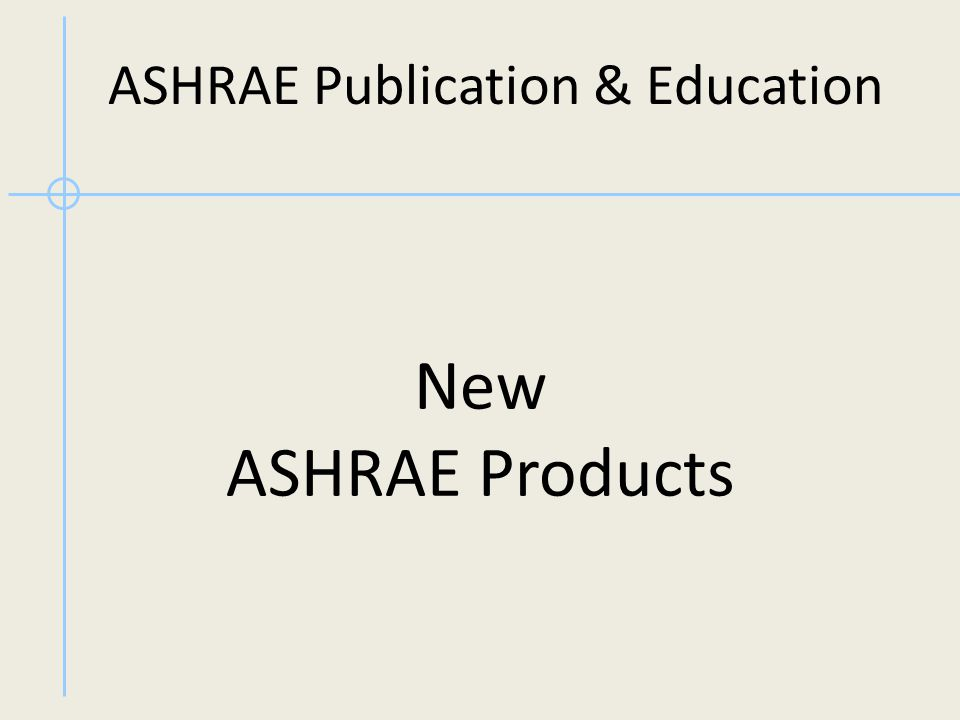 New ASHRAE Products ASHRAE Publication & Education