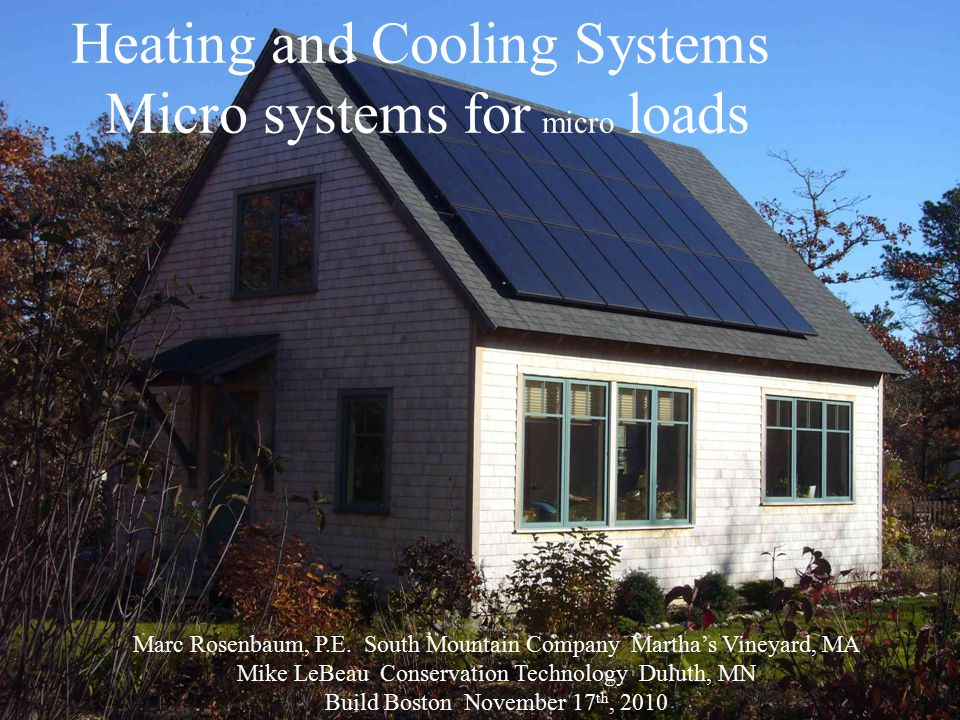 Heating and Cooling Systems Micro systems for micro loads Marc Rosenbaum, P.E.