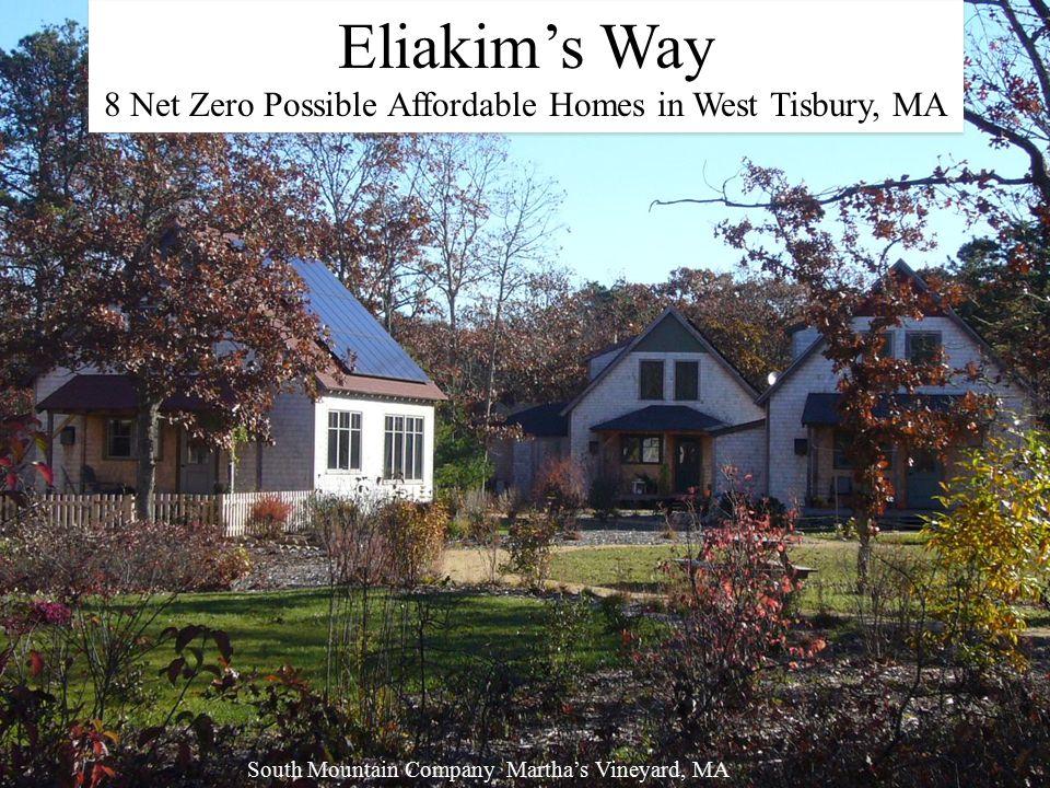Eliakim's Way 8 Net Zero Possible Affordable Homes in West Tisbury, MA Eliakim's Way 8 Net Zero Possible Affordable Homes in West Tisbury, MA South Mountain Company Martha's Vineyard, MA