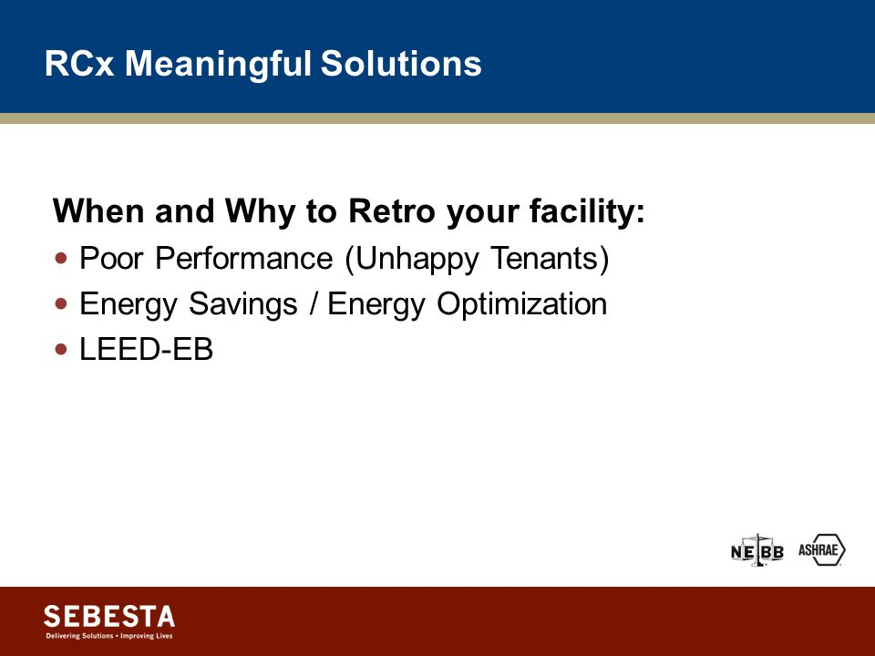 RCx Meaningful Solutions When and Why to Retro your facility.