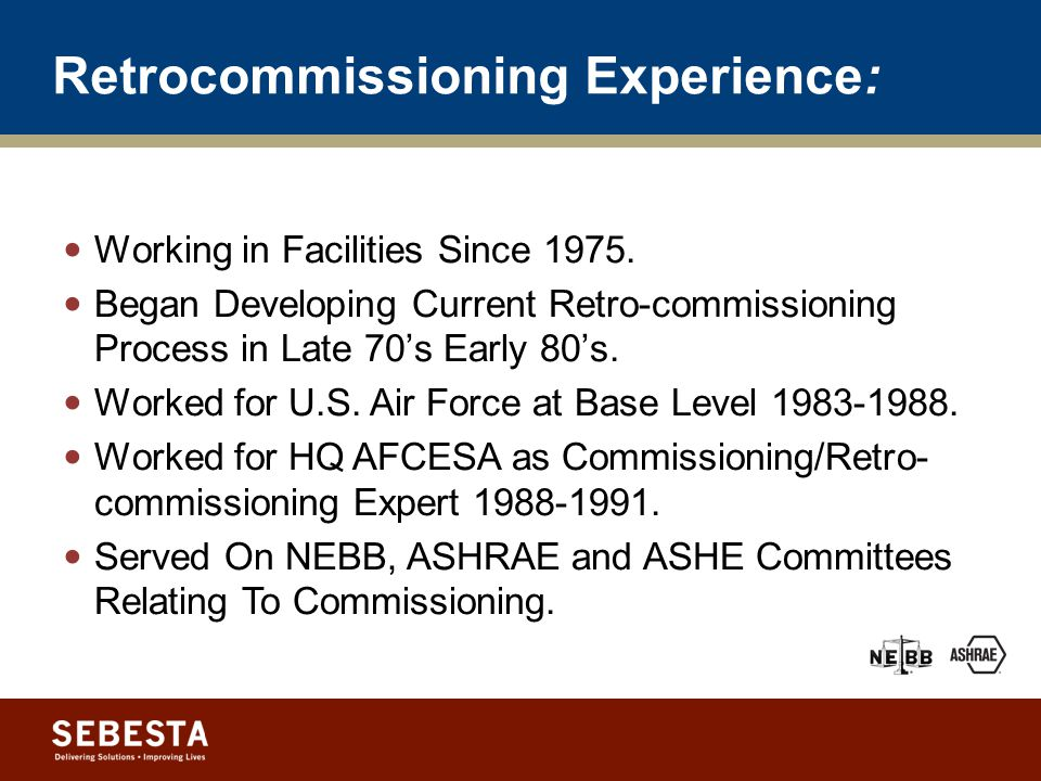 Retrocommissioning Experience: Working in Facilities Since 1975.