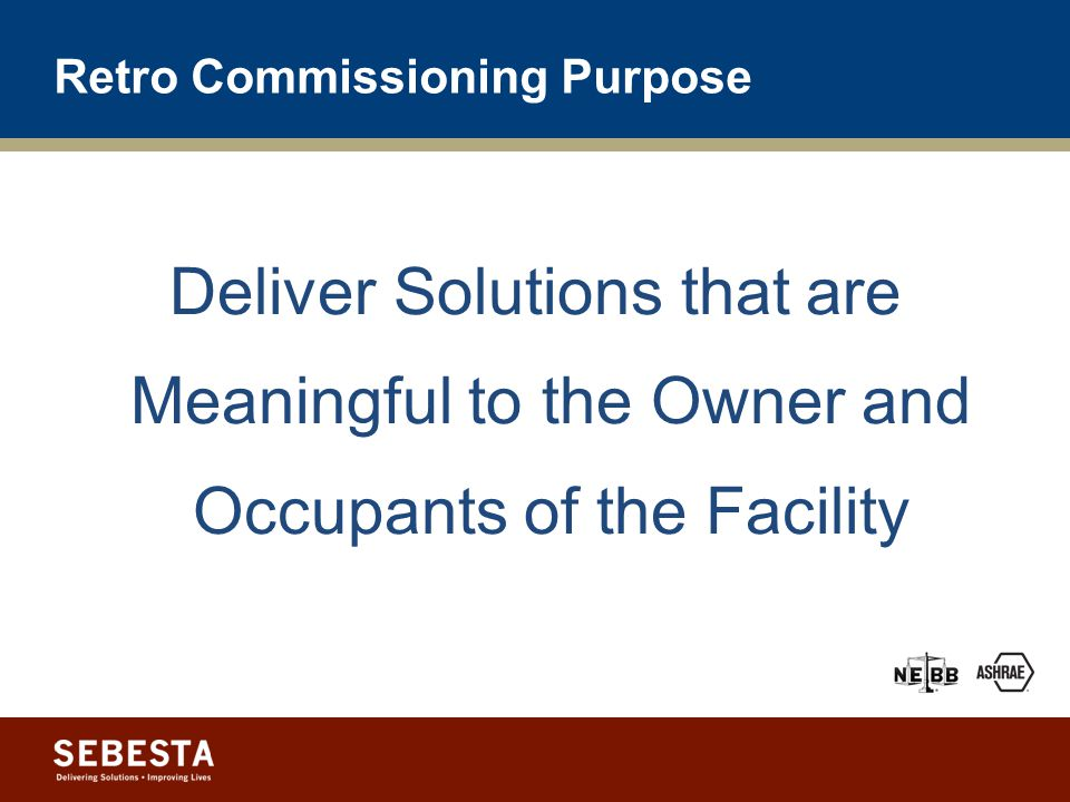 Retro-Cx Definition What Retro-CX is NOT: The Commissioning Process applied to an existing building.