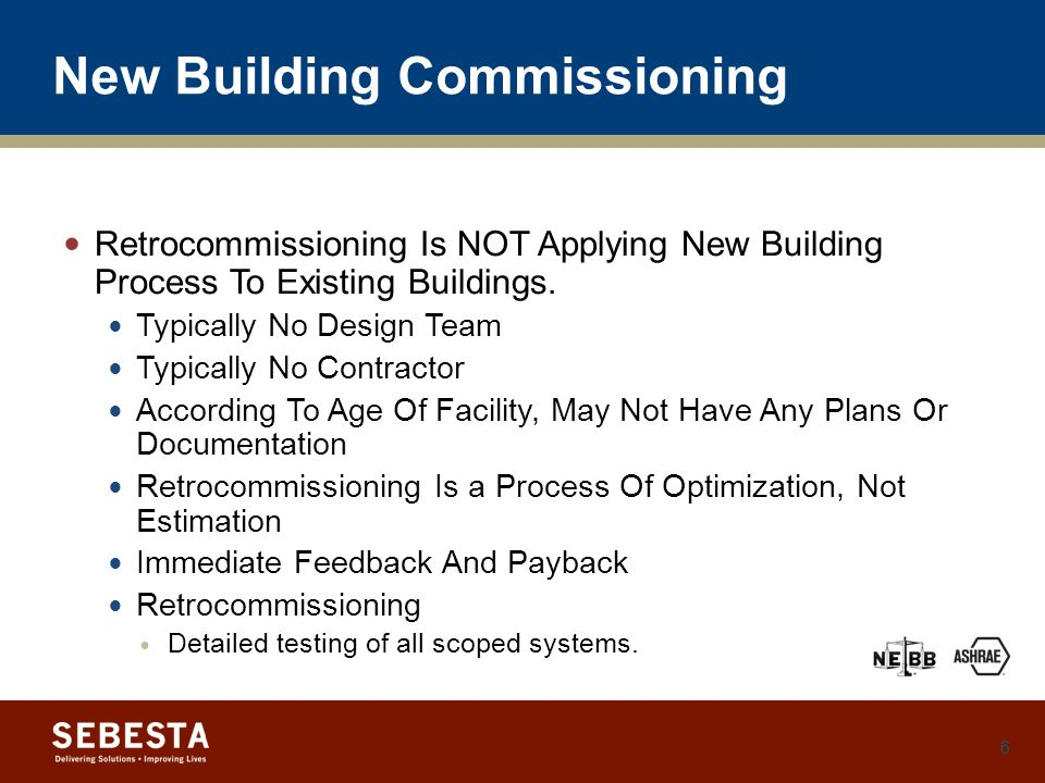 New Building Commissioning Retrocommissioning Is NOT Applying New Building Process To Existing Buildings.