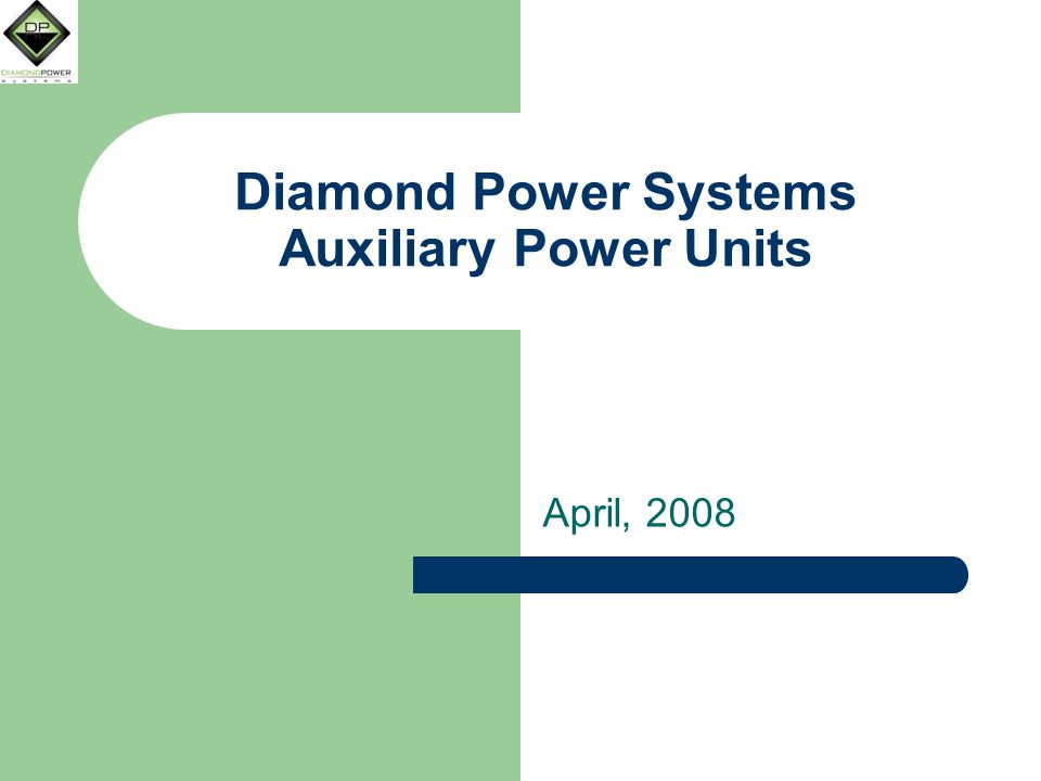 Diamond Power Systems Auxiliary Power Units April, 2008