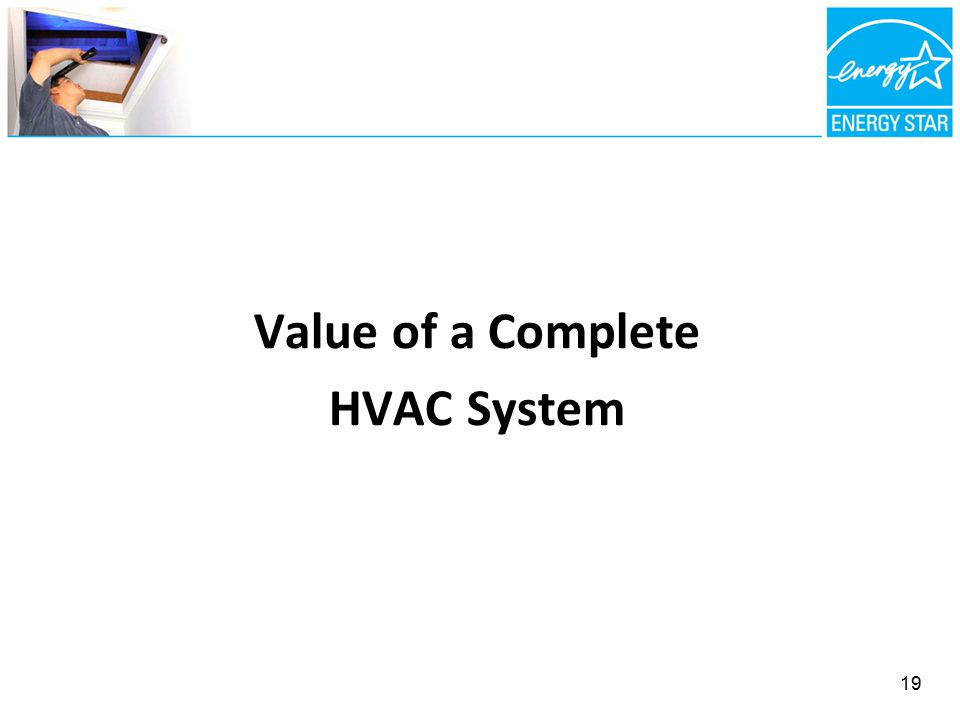 Value of a Complete HVAC System 19