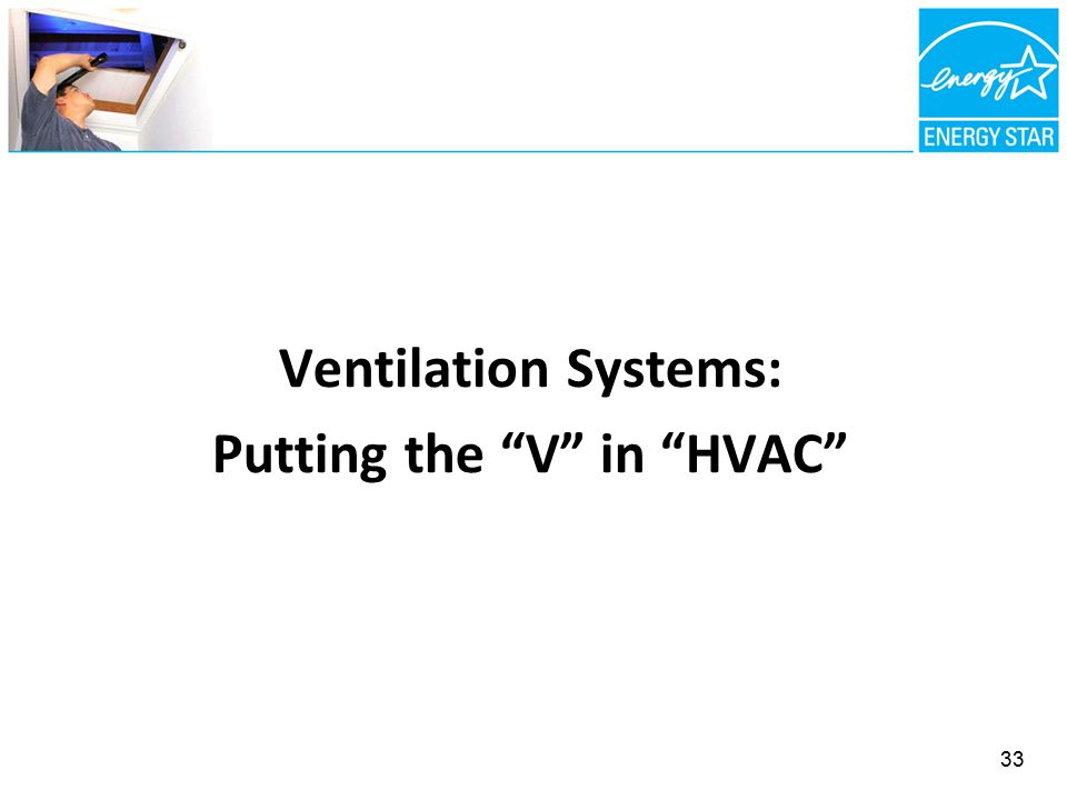 Ventilation Systems: Putting the V in HVAC 33