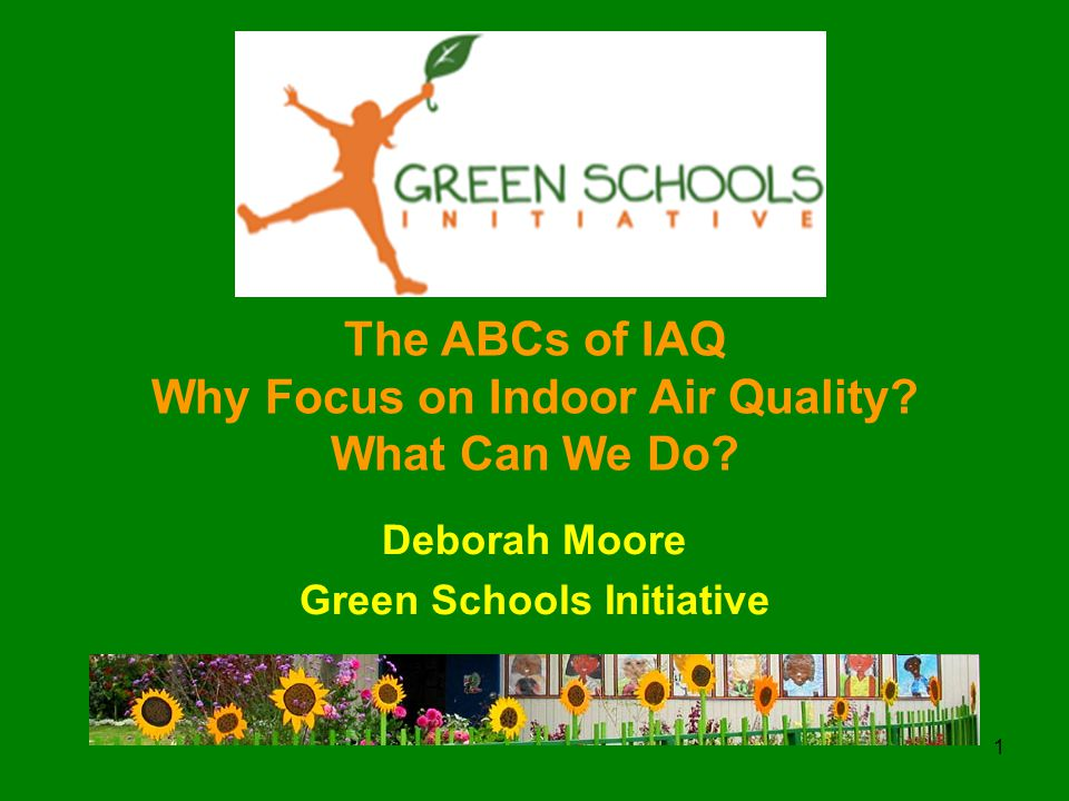 1 The ABCs of IAQ Why Focus on Indoor Air Quality.