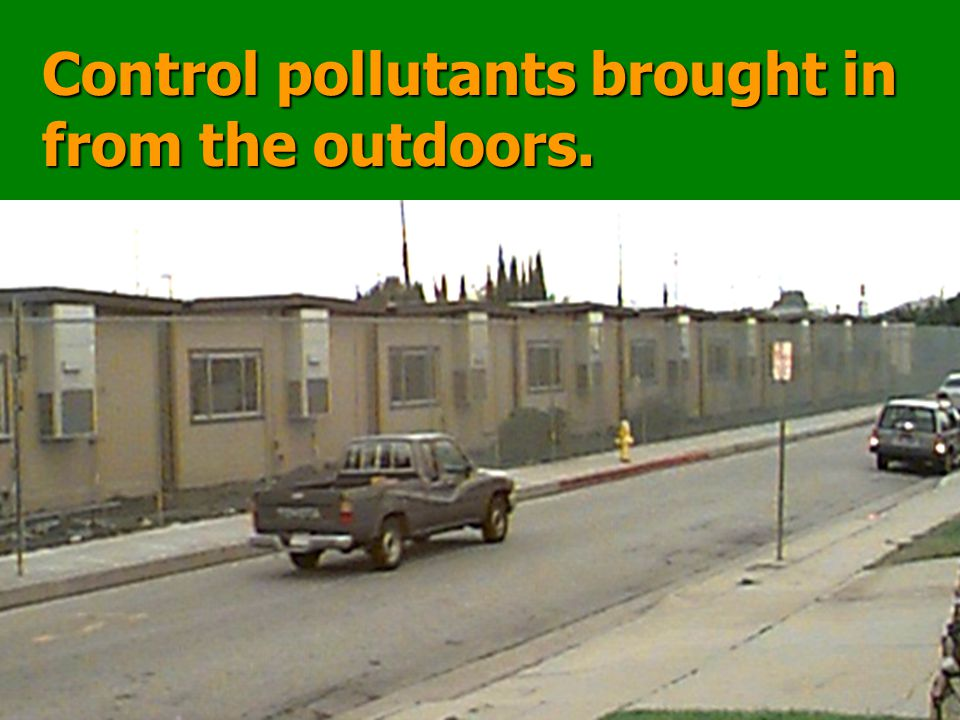 16 Control pollutants brought in from the outdoors.