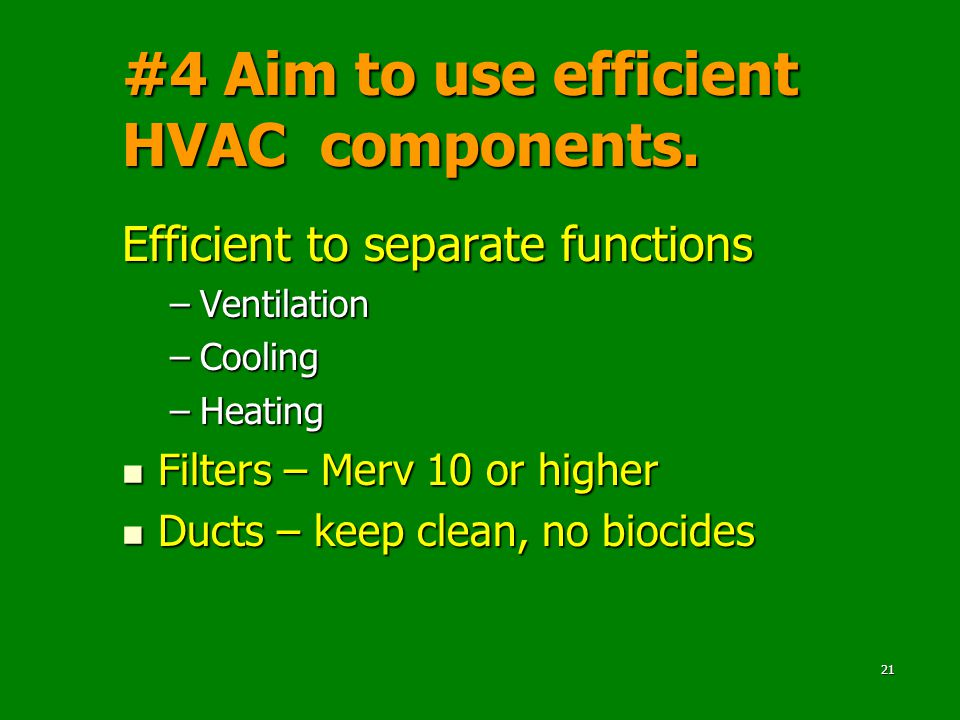 21 #4 Aim to use efficient HVAC components.