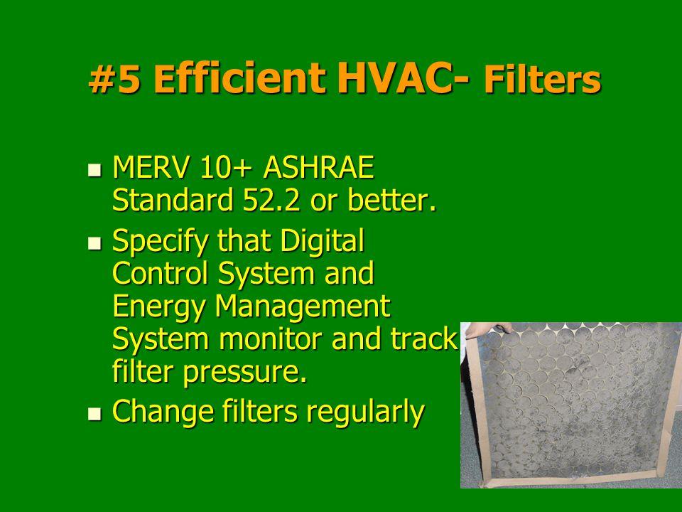 23 #5 E fficient HVAC- Filters MERV 10+ ASHRAE Standard 52.2 or better.
