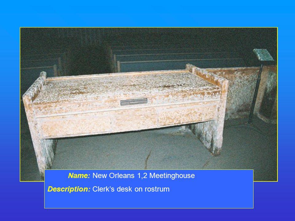 Name: New Orleans 1,2 Meetinghouse Description: Clerk's desk on rostrum
