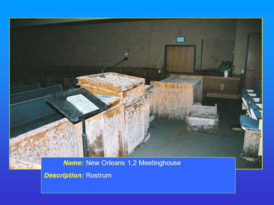 Name: New Orleans 1,2 Meetinghouse Description: Rostrum