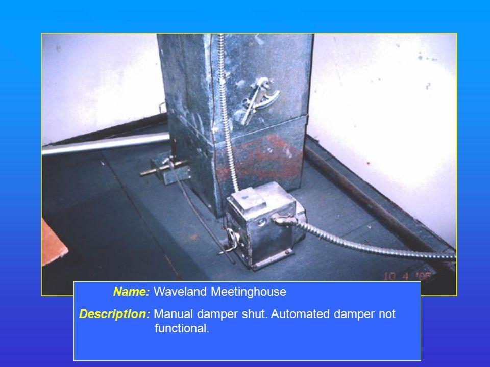 Name: Waveland Meetinghouse Description: Manual damper shut. Automated damper not functional.