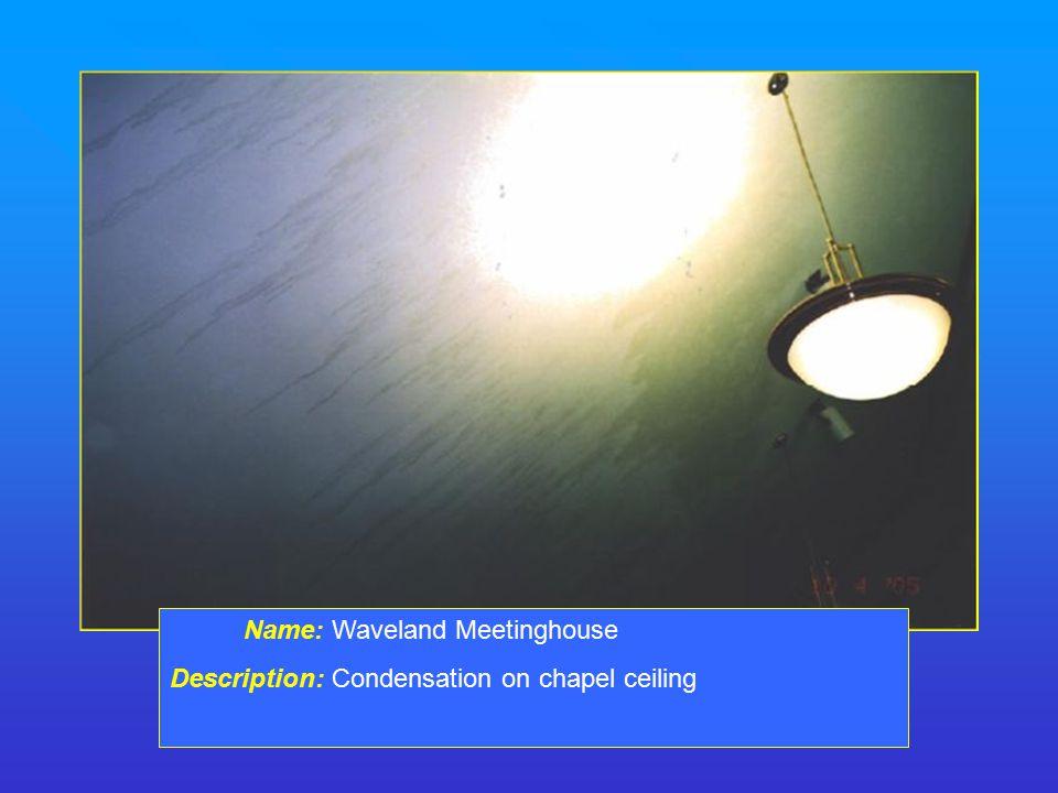 Name: Waveland Meetinghouse Description: Condensation on chapel ceiling