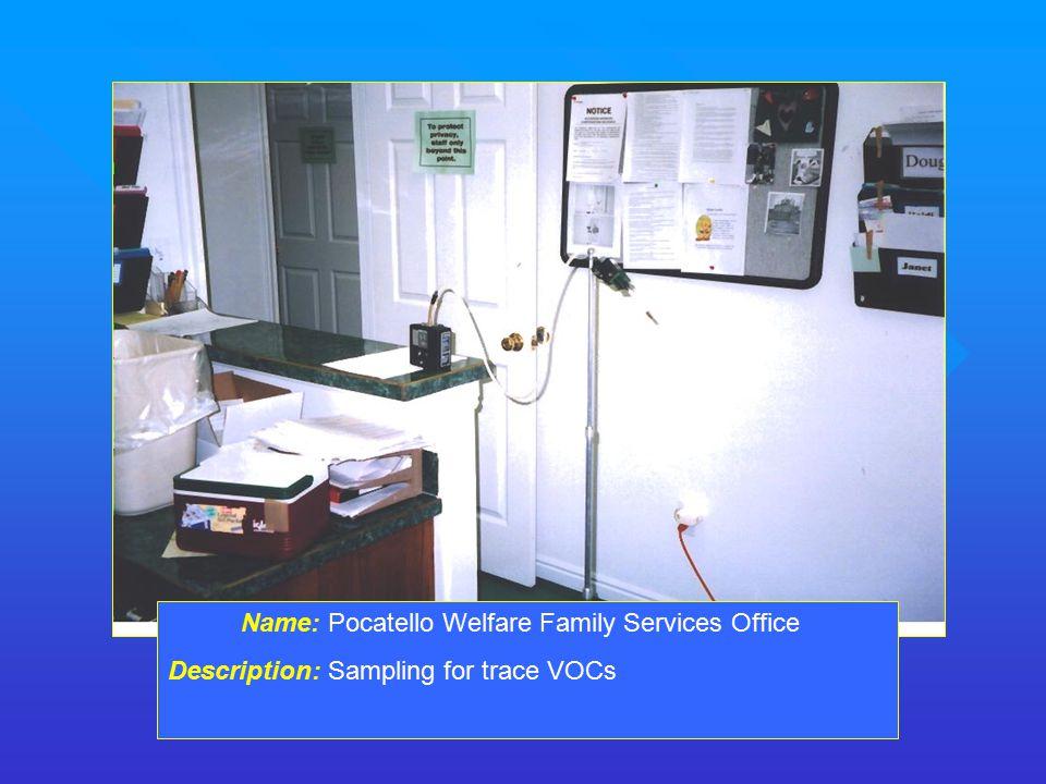 Name: Pocatello Welfare Family Services Office Description: Sampling for trace VOCs