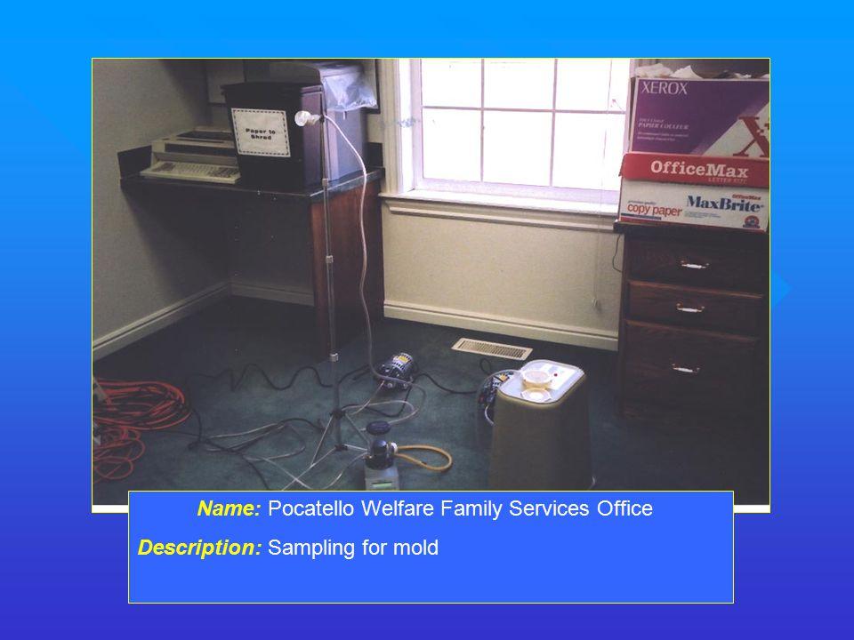 Name: Pocatello Welfare Family Services Office Description: Sampling for mold