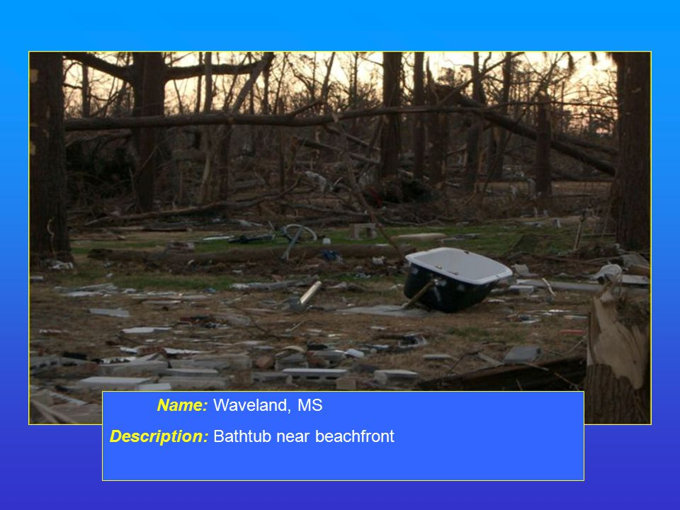 Name: Waveland, MS Description: Bathtub near beachfront