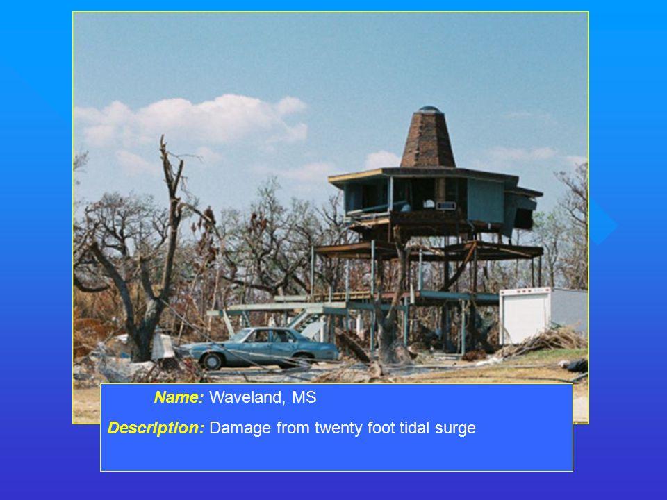 Name: Waveland, MS Description: Damage from twenty foot tidal surge