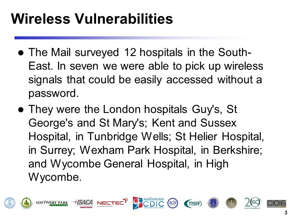 Wireless Vulnerabilities The Mail surveyed 12 hospitals in the South- East. In seven we were able to pick up wireless signals that could be easily acc