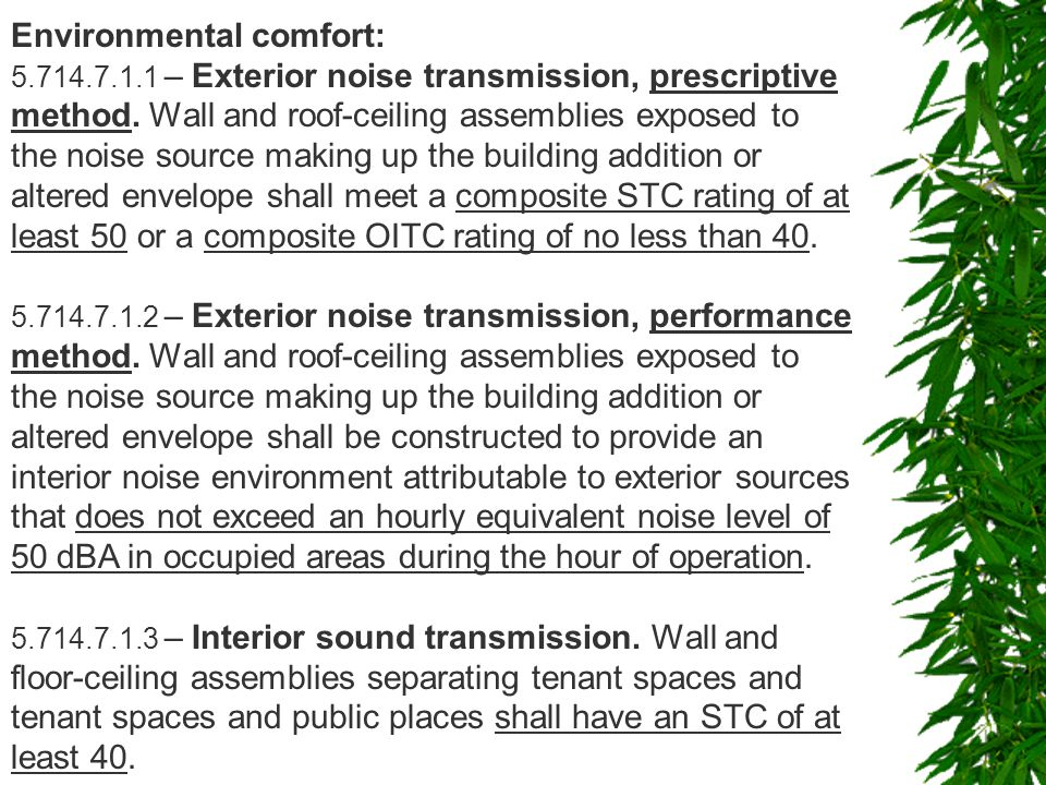 Environmental comfort: 5.714.7.1.1 – Exterior noise transmission, prescriptive method. Wall and roof-ceiling assemblies exposed to the noise source ma