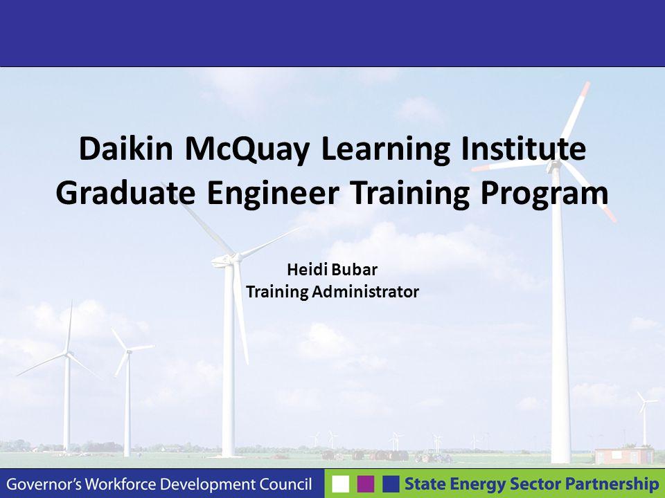 Daikin McQuay Learning Institute Graduate Engineer Training Program Heidi Bubar Training Administrator