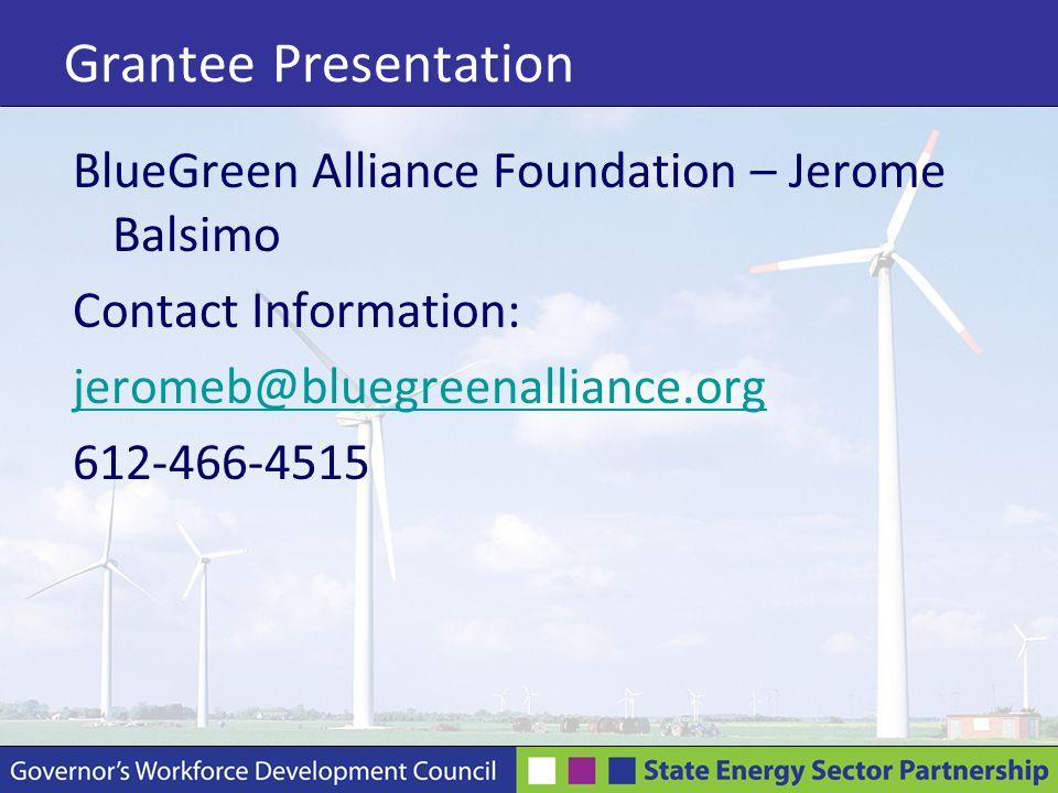 Grantee Presentation BlueGreen Alliance Foundation – Jerome Balsimo Contact Information: jeromeb@bluegreenalliance.org 612-466-4515