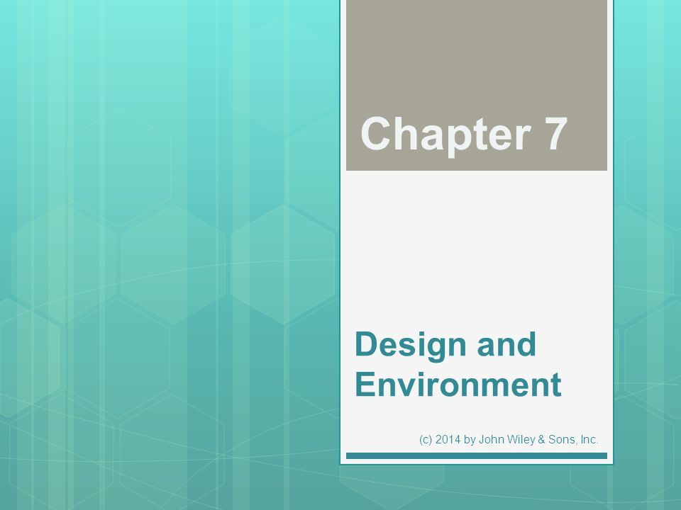 Design and Environment Chapter 7 (c) 2014 by John Wiley & Sons, Inc.