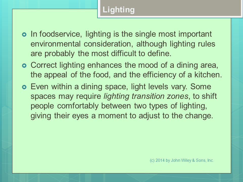 Lighting  In foodservice, lighting is the single most important environmental consideration, although lighting rules are probably the most difficult to define.