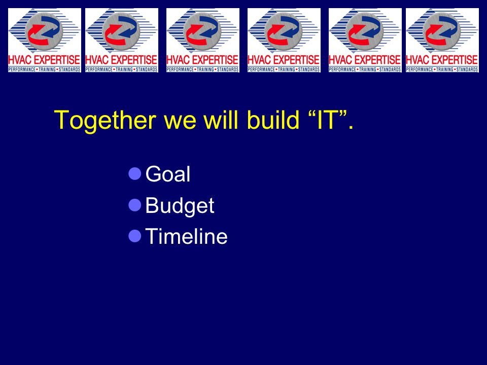 Together we will build IT . Goal Budget Timeline