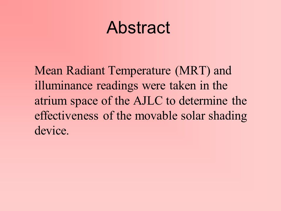 Abstract Mean Radiant Temperature (MRT) and illuminance readings were taken in the atrium space of the AJLC to determine the effectiveness of the movable solar shading device.