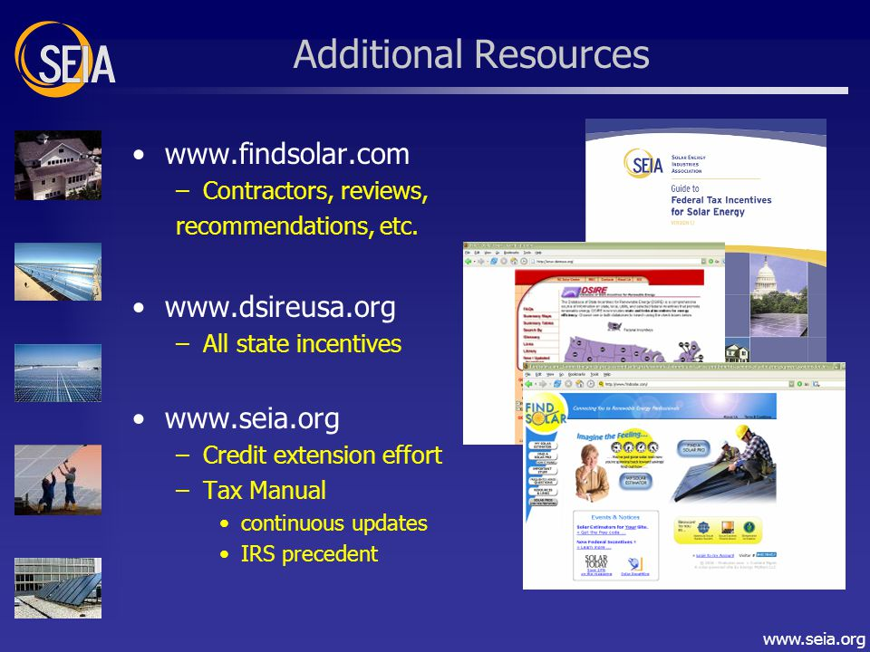 www.seia.org Additional Resources www.findsolar.com –Contractors, reviews, recommendations, etc.