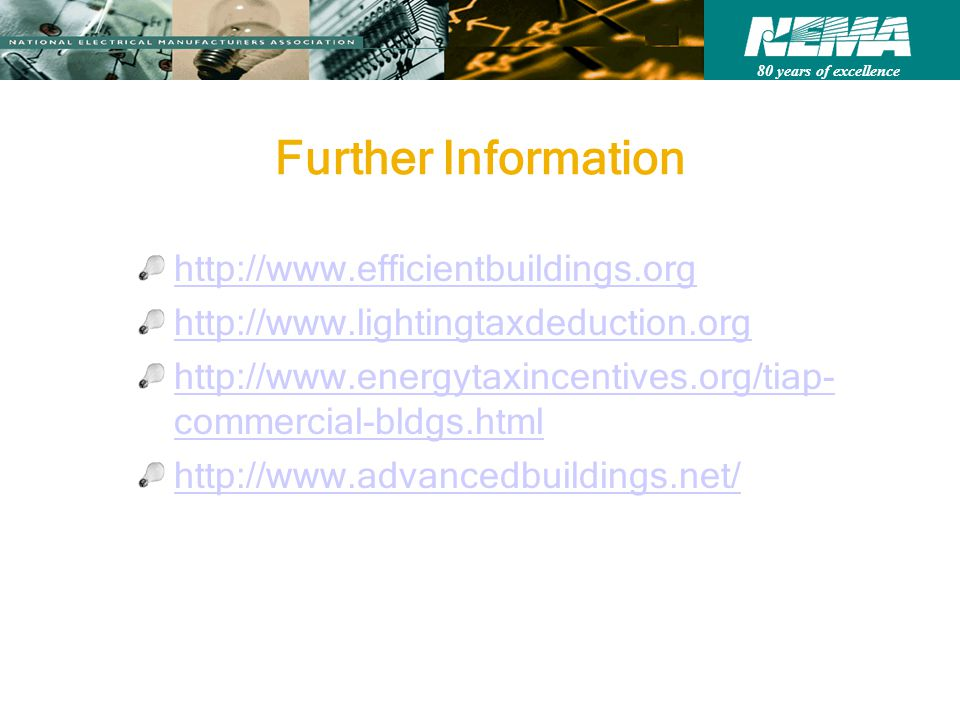 80 years of excellence Further Information http://www.efficientbuildings.org http://www.lightingtaxdeduction.org http://www.energytaxincentives.org/tiap- commercial-bldgs.html http://www.advancedbuildings.net/