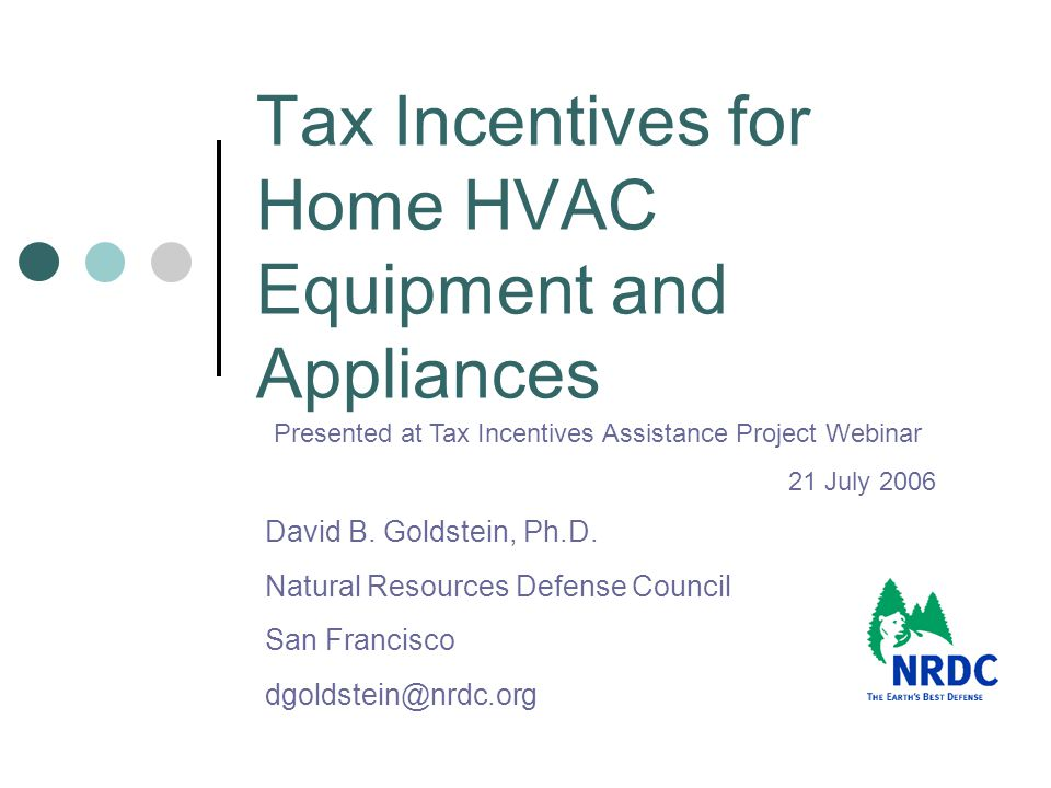 Goals of the Tax Incentives Make highest efficiency products available to everyone Attract market attention with multi-year incentives Harmonize with existing programs Consortium for Energy Efficiency (CEE) Energy Star