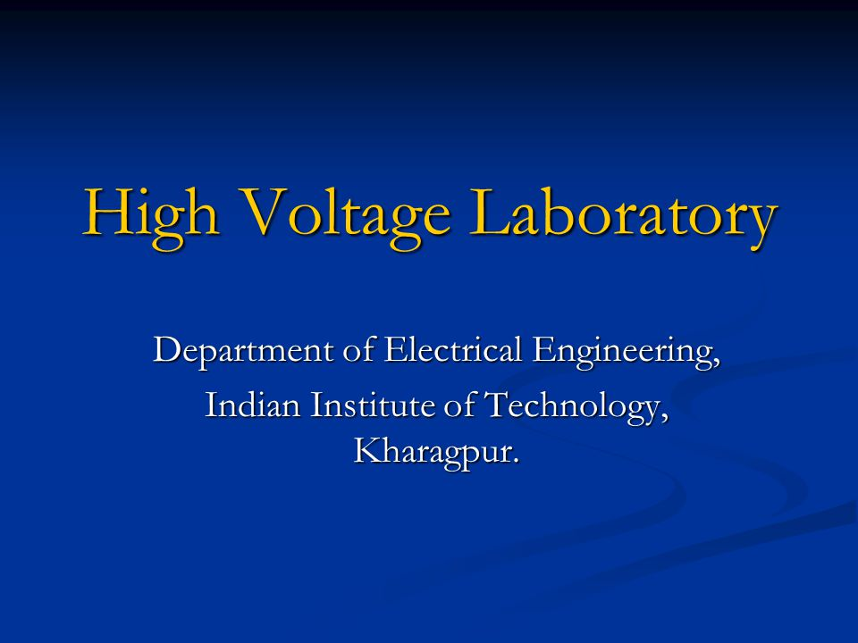 High Voltage Laboratory Department of Electrical Engineering, Indian Institute of Technology, Kharagpur.