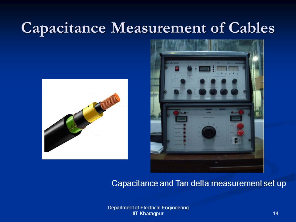 14 Department of Electrical Engineering IIT Kharagpur Capacitance Measurement of Cables Capacitance and Tan delta measurement set up