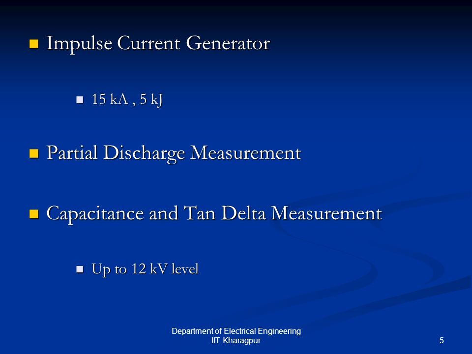 5 Department of Electrical Engineering IIT Kharagpur Impulse Current Generator Impulse Current Generator 15 kA, 5 kJ 15 kA, 5 kJ Partial Discharge Measurement Partial Discharge Measurement Capacitance and Tan Delta Measurement Capacitance and Tan Delta Measurement Up to 12 kV level Up to 12 kV level