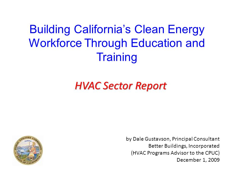 HVAC SECTOR Contractor Associations Commercial Contractors Residential Contractors Organized Labor Facility Associations Facility Executives Educators/TrainersCertifiers 3 rd Party Quality Assurance Codes Officials/Assoc Manufacturers/AssocDistributors/Assoc Controls Companies Government Other Stakeholders POUsIOUs Positive 2009 Developments…  HVAC Energy Efficiency Roundtable  Western HVAC Performance Alliance »WE&T Committee Formed »Committee To Team w/Statewide  PG&E Works With SMWIA Training  SCE Solicits WE&T Proposals »20+ HVAC Industry Groups Submit »15 HVAC Groups Qualify for 2010/12 Funding