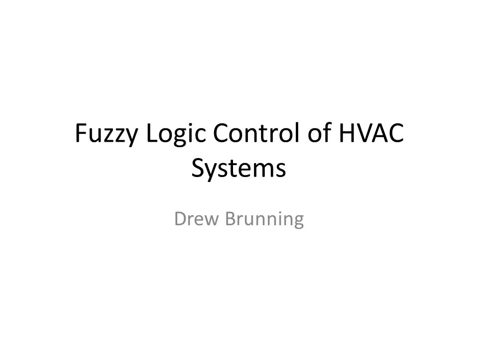 Fuzzy Logic Control of HVAC Systems Drew Brunning