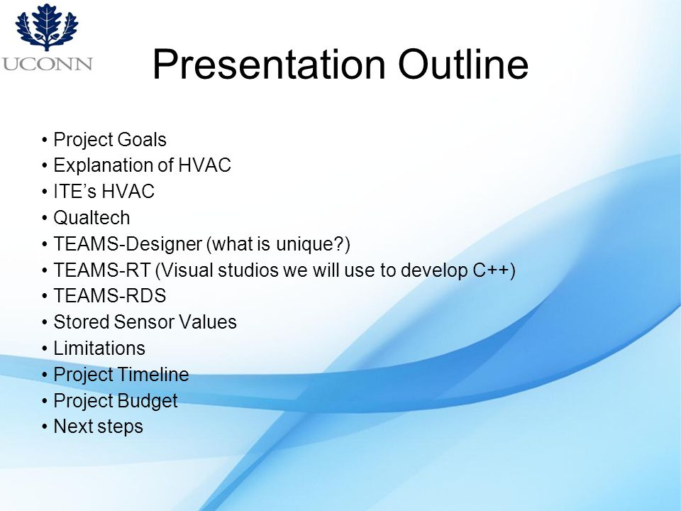 Presentation Outline Project Goals Explanation of HVAC ITE's HVAC Qualtech TEAMS-Designer (what is unique ) TEAMS-RT (Visual studios we will use to develop C++) TEAMS-RDS Stored Sensor Values Limitations Project Timeline Project Budget Next steps