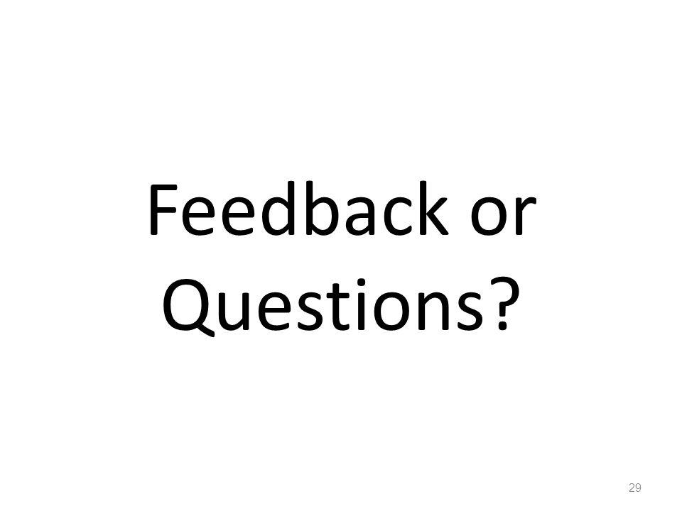 29 Feedback or Questions