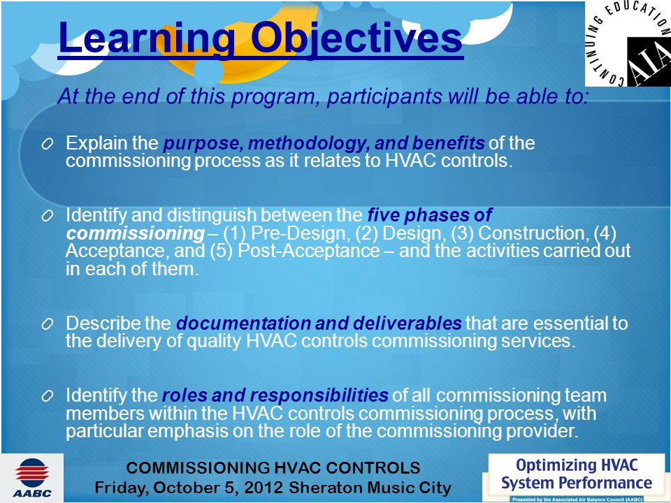 COMMISSIONING HVAC CONTROLS Friday, October 5, 2012 Sheraton Music City Learning Objectives At the end of this program, participants will be able to: