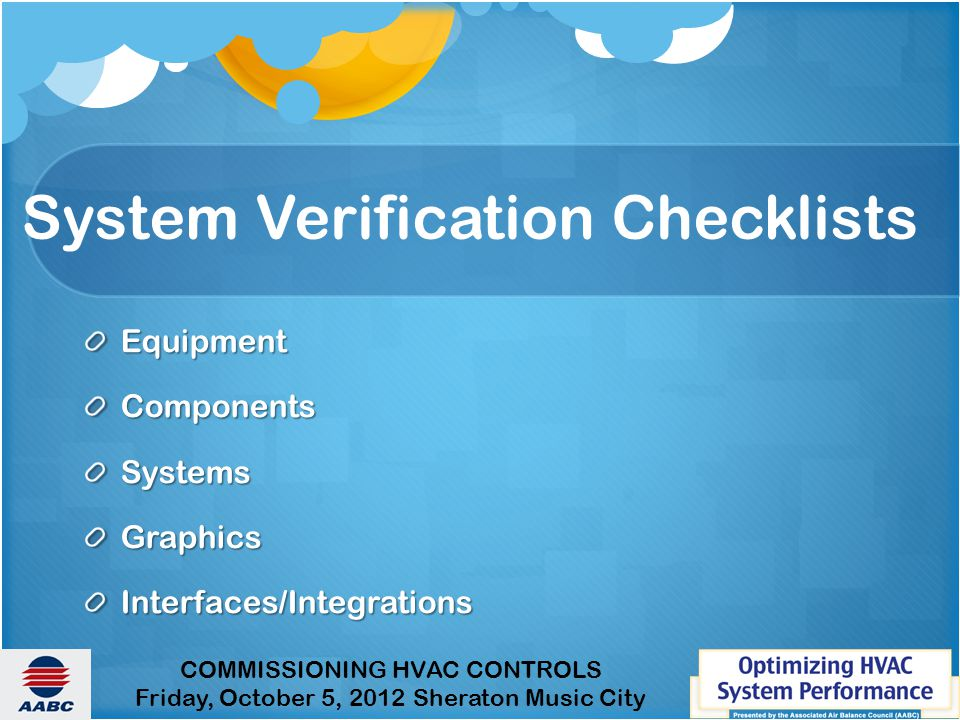 COMMISSIONING HVAC CONTROLS Friday, October 5, 2012 Sheraton Music City System Verification Checklists EquipmentComponentsSystemsGraphicsInterfaces/Integrations