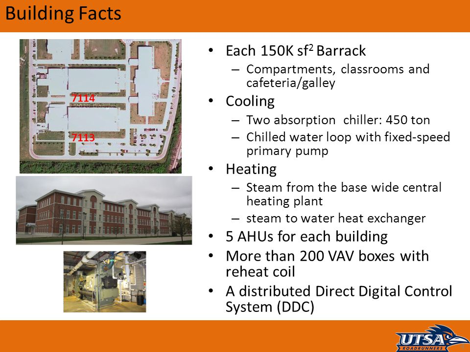 Building Facts Each 150K sf 2 Barrack – Compartments, classrooms and cafeteria/galley Cooling – Two absorption chiller: 450 ton – Chilled water loop w