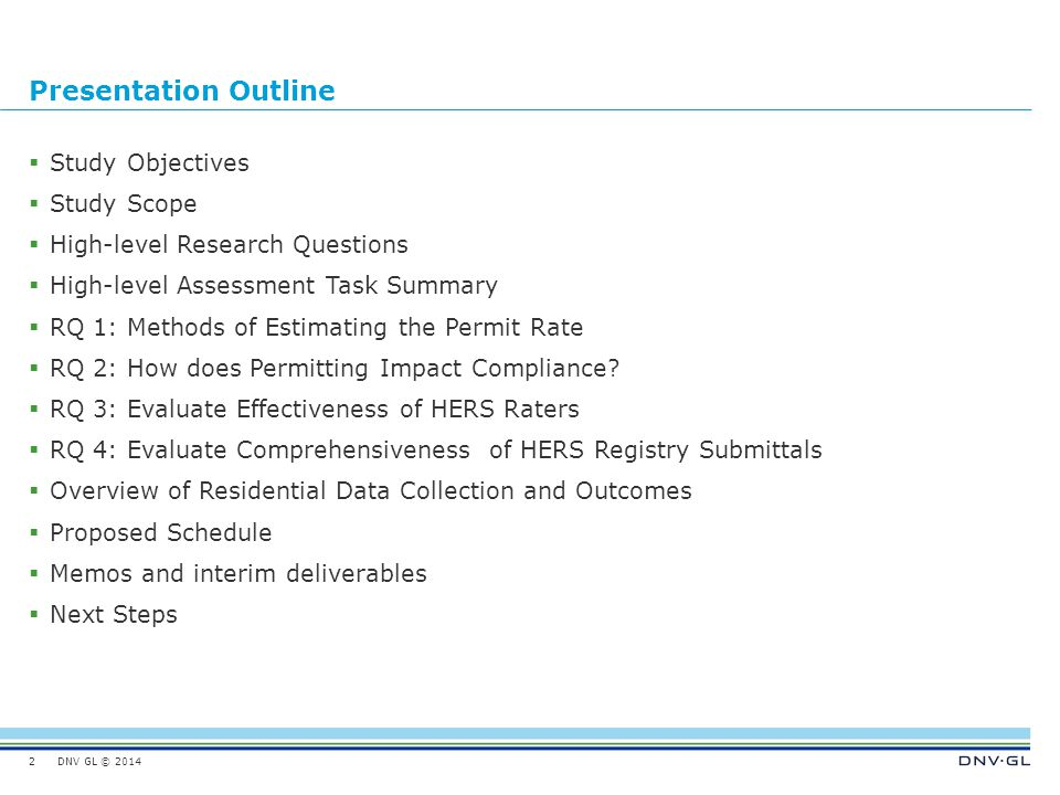 DNV GL © 2014 Presentation Outline  Study Objectives  Study Scope  High-level Research Questions  High-level Assessment Task Summary  RQ 1: Methods of Estimating the Permit Rate  RQ 2: How does Permitting Impact Compliance.