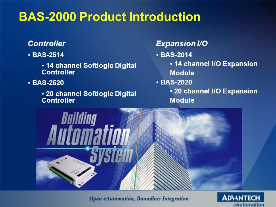 BAS-2514 14 channel Softlogic Digital Controller BAS-2520 20 channel Softlogic Digital Controller Controller BAS-2014 14 channel I/O Expansion Module BAS-2020 20 channel I/O Expansion Module Expansion I/O BAS-2000 Product Introduction