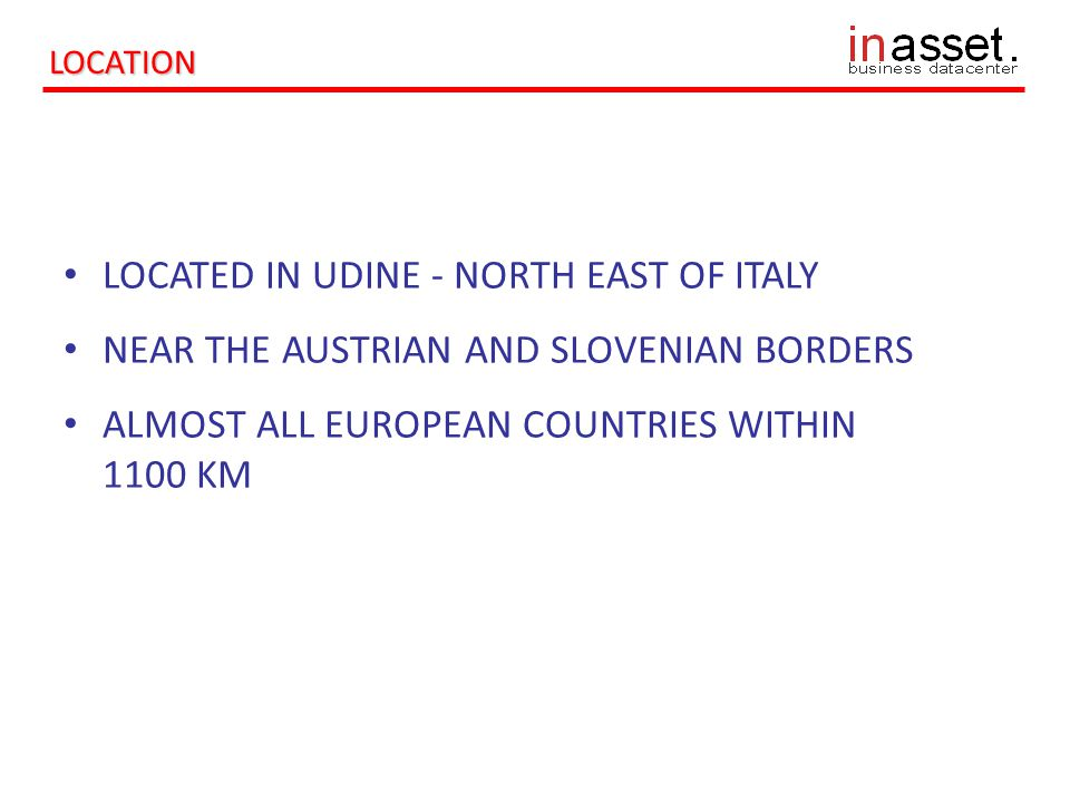 LOCATION LOCATED IN UDINE - NORTH EAST OF ITALY NEAR THE AUSTRIAN AND SLOVENIAN BORDERS ALMOST ALL EUROPEAN COUNTRIES WITHIN 1100 KM
