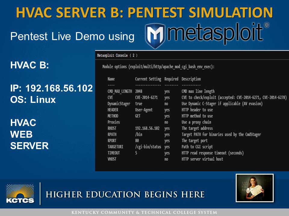 HVAC SERVER B: PENTEST SIMULATION Pentest Live Demo using HVAC B: IP: 192.168.56.102 OS: Linux HVAC WEB SERVER