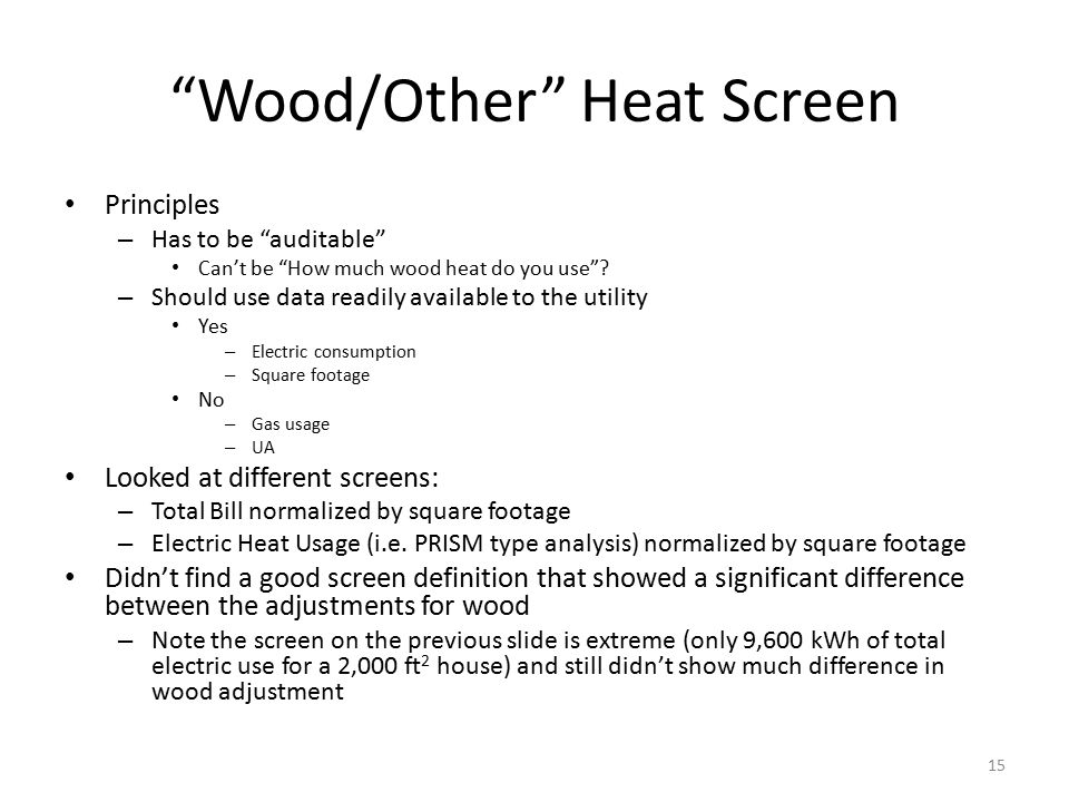 Wood/Other Heat Screen Principles – Has to be auditable Can't be How much wood heat do you use .