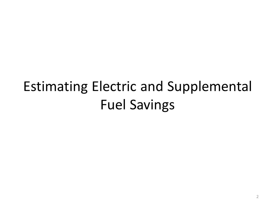 Estimating Electric and Supplemental Fuel Savings 2
